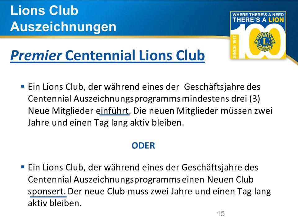 15 Lions Club Auszeichnungen  Ein Lions Club, der während eines der Geschäftsjahre des Centennial Auszeichnungsprogramms mindestens drei (3) Neue Mitglieder einführt.