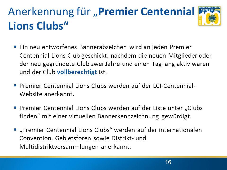 """16 Anerkennung für """"Premier Centennial Lions Clubs  Ein neu entworfenes Bannerabzeichen wird an jeden Premier Centennial Lions Club geschickt, nachdem die neuen Mitglieder oder der neu gegründete Club zwei Jahre und einen Tag lang aktiv waren und der Club vollberechtigt ist."""