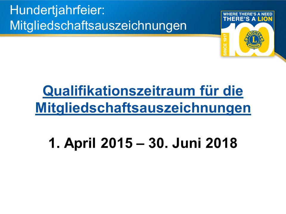 4 Hundertjahrfeier: Mitgliedschaftsauszeichnungen Qualifikationszeitraum für die Mitgliedschaftsauszeichnungen 1.