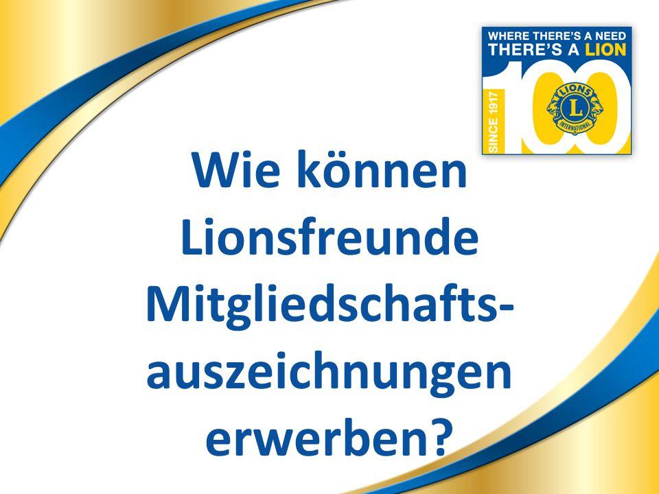 5 Wie können Lionsfreunde Mitgliedschafts- auszeichnungen erwerben