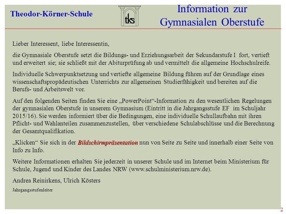 2 Information zur Gymnasialen Oberstufe Theodor-Körner-Schule Lieber Interessent, liebe Interessentin, die Gymnasiale Oberstufe setzt die Bildungs- un