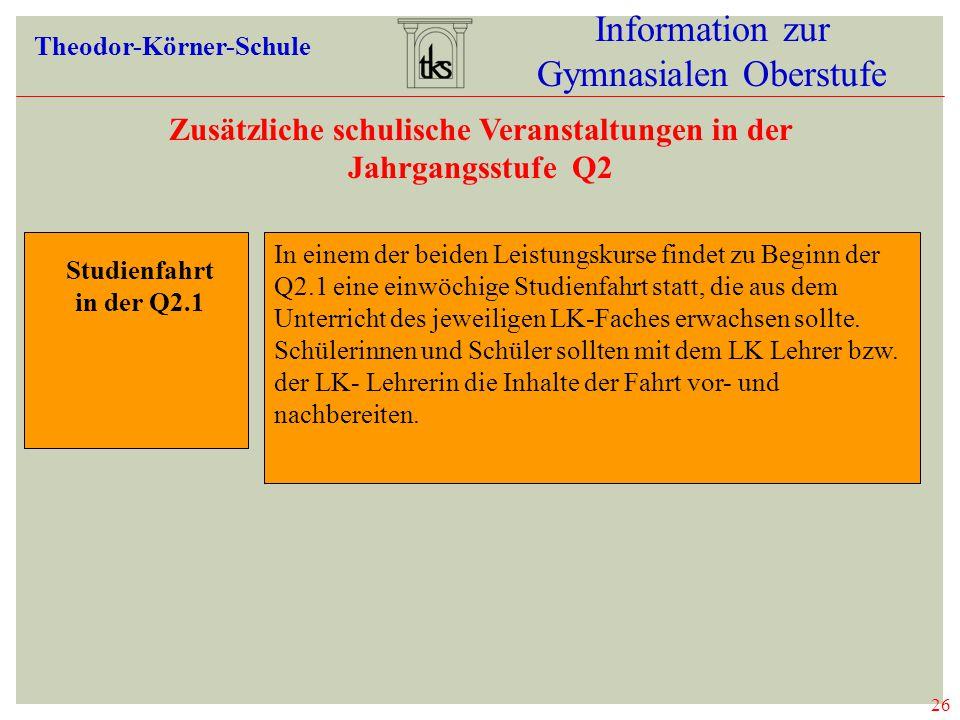26 Information zur Gymnasialen Oberstufe Theodor-Körner-Schule 26 VERANST.Q2 Zusätzliche schulische Veranstaltungen in der Jahrgangsstufe Q2 Studienfa