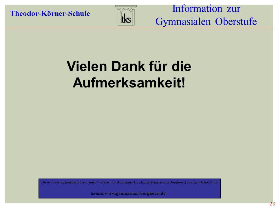28 Information zur Gymnasialen Oberstufe Theodor-Körner-Schule 28 DEIN WEG SEI DEIN ZIEL! Diese Präsentation beruht auf einer Vorlage von Adämmer/Card