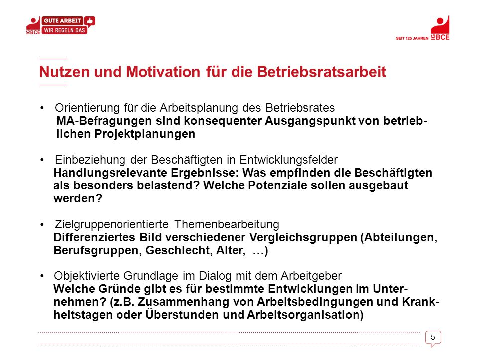 5 Nutzen und Motivation für die Betriebsratsarbeit Orientierung für die Arbeitsplanung des Betriebsrates MA-Befragungen sind konsequenter Ausgangspunk