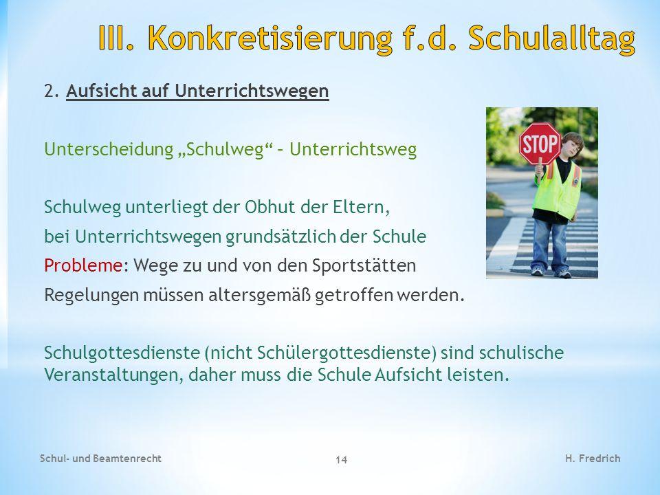 """2. Aufsicht auf Unterrichtswegen Unterscheidung """"Schulweg"""" – Unterrichtsweg Schulweg unterliegt der Obhut der Eltern, bei Unterrichtswegen grundsätzli"""