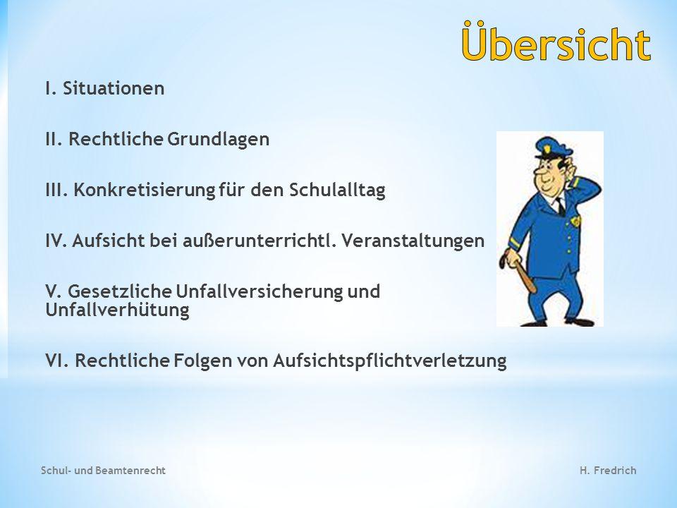 I.Situationen II. Rechtliche Grundlagen III. Konkretisierung für den Schulalltag IV.