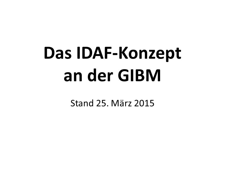 Das IDAF-Konzept an der GIBM Stand 25. März 2015