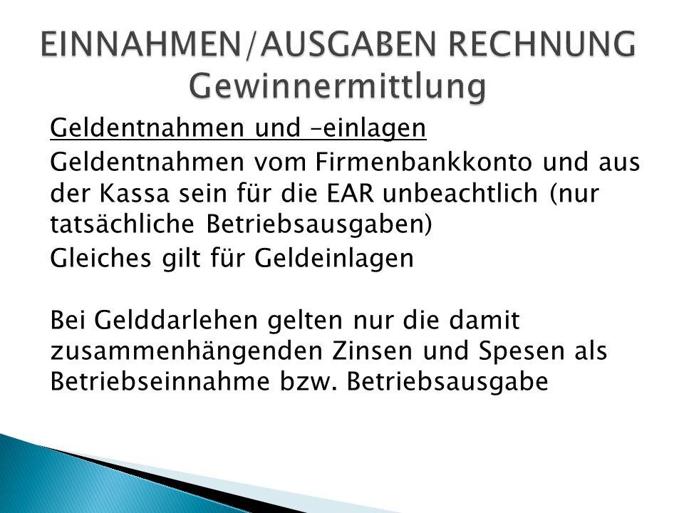 Geldentnahmen und –einlagen Geldentnahmen vom Firmenbankkonto und aus der Kassa sein für die EAR unbeachtlich (nur tatsächliche Betriebsausgaben) Glei