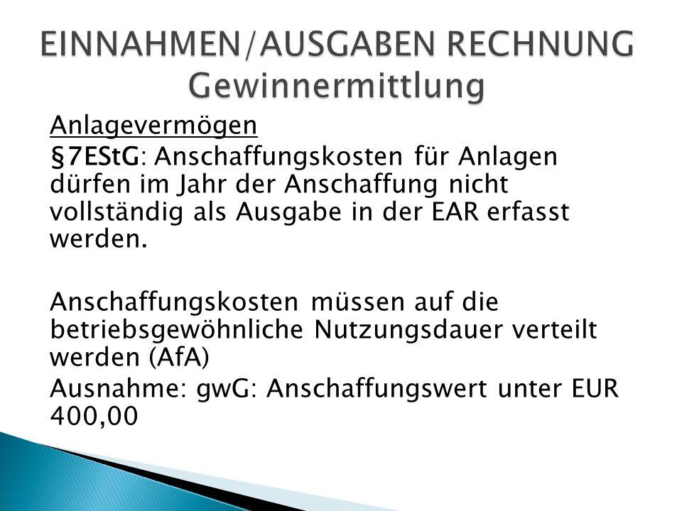 Anlagevermögen §7EStG: Anschaffungskosten für Anlagen dürfen im Jahr der Anschaffung nicht vollständig als Ausgabe in der EAR erfasst werden. Anschaff