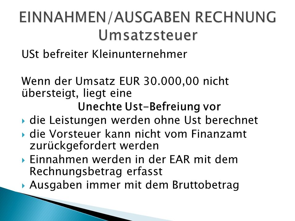 USt befreiter Kleinunternehmer Wenn der Umsatz EUR 30.000,00 nicht übersteigt, liegt eine Unechte Ust-Befreiung vor  die Leistungen werden ohne Ust b