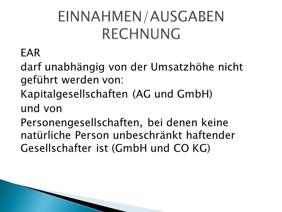 EAR darf unabhängig von der Umsatzhöhe nicht geführt werden von: Kapitalgesellschaften (AG und GmbH) und von Personengesellschaften, bei denen keine n