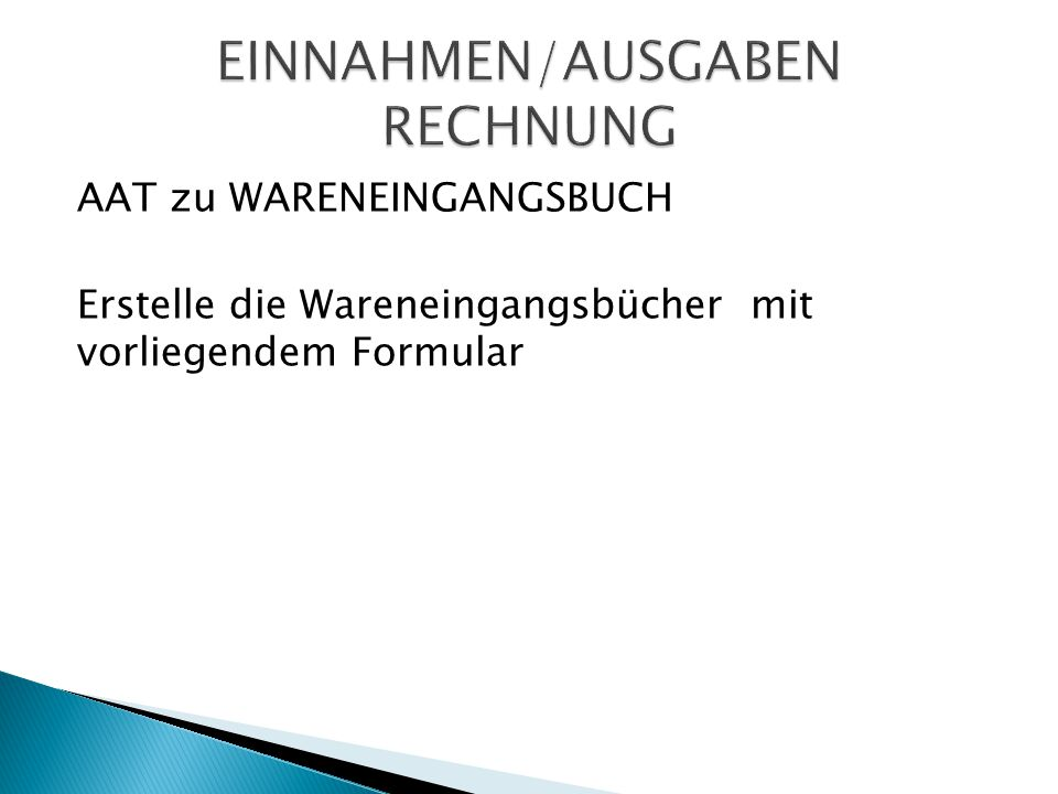 AAT zu WARENEINGANGSBUCH Erstelle die Wareneingangsbücher mit vorliegendem Formular