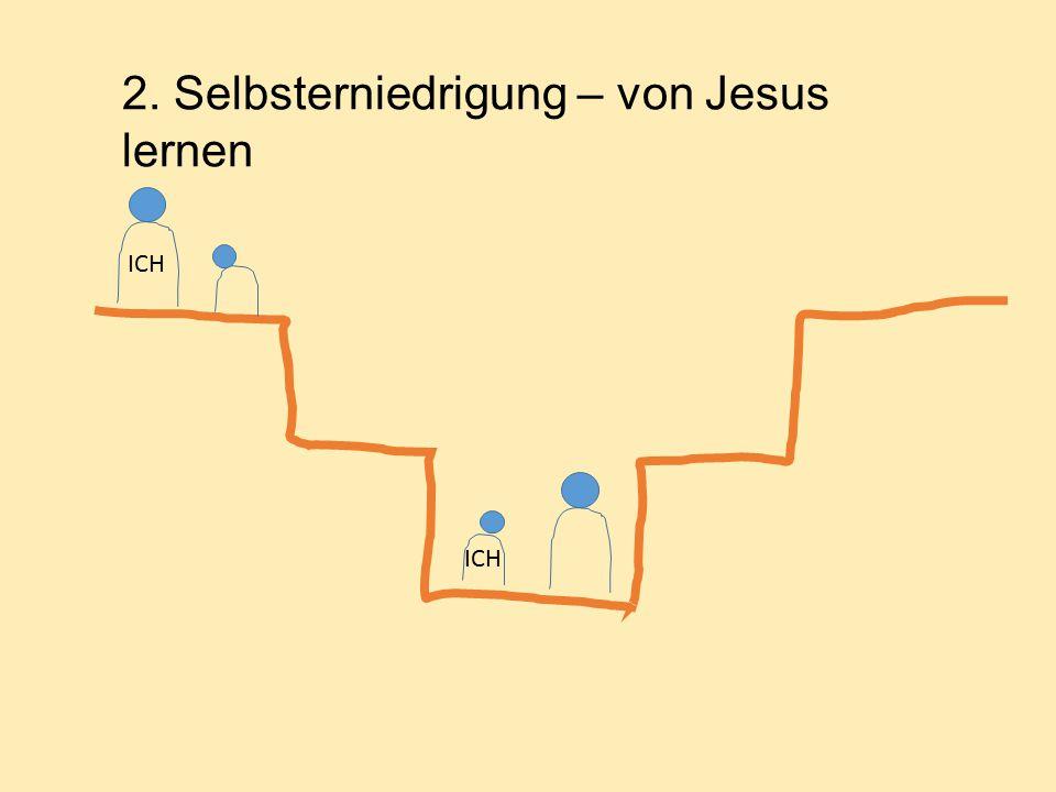 2. Selbsterniedrigung – von Jesus lernen ICH