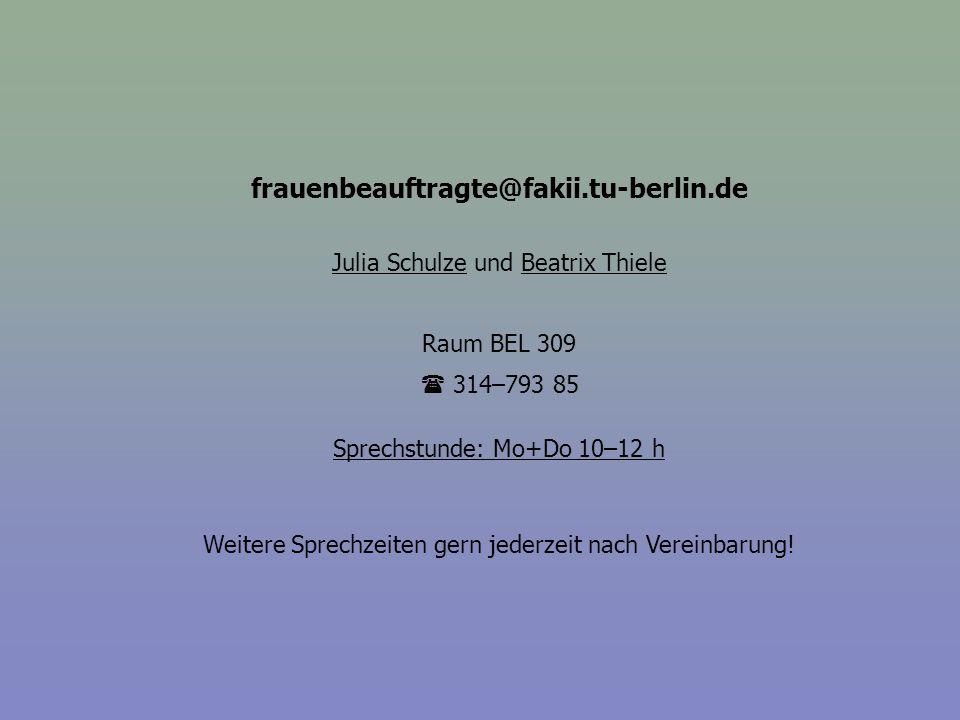 frauenbeauftragte@fakii.tu-berlin.de Julia Schulze und Beatrix Thiele Raum BEL 309  314–793 85 Sprechstunde: Mo+Do 10–12 h Weitere Sprechzeiten gern