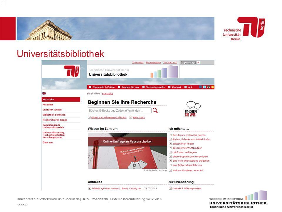 Universitätsbibliothek Univeritätsbibliothek www.ub.tu-berlin.de | Dr. S. Proschitzki | Erstemestereinführung SoSe 2015 Seite 13