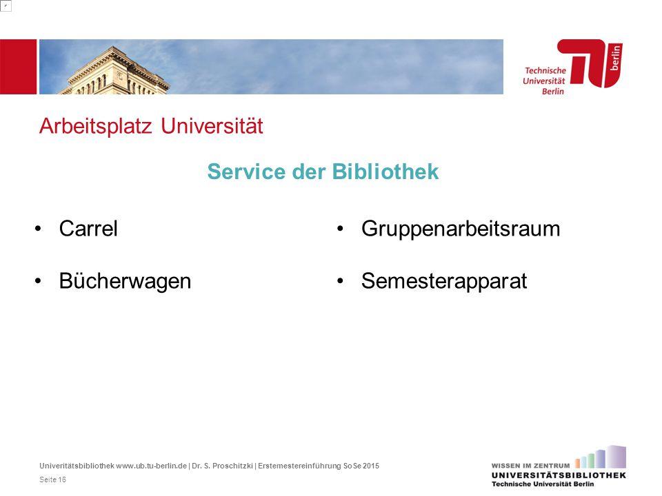 Arbeitsplatz Universität Carrel Bücherwagen Service der Bibliothek Gruppenarbeitsraum Semesterapparat Univeritätsbibliothek www.ub.tu-berlin.de | Dr.