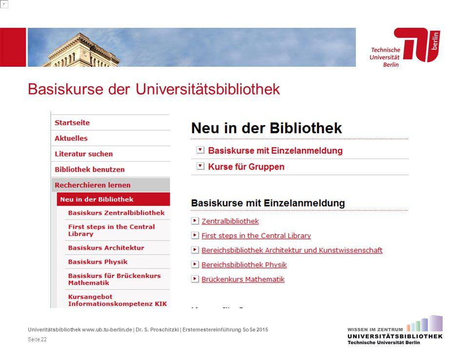 Basiskurse der Universitätsbibliothek Univeritätsbibliothek www.ub.tu-berlin.de | Dr. S. Proschitzki | Erstemestereinführung SoSe 2015 Seite 22