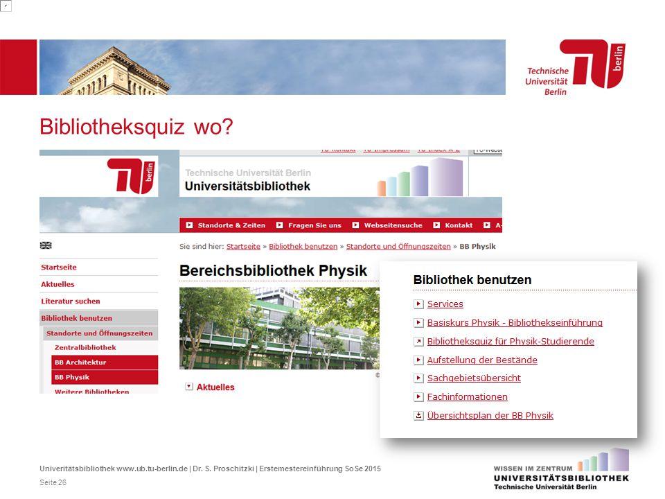 Bibliotheksquiz wo? Univeritätsbibliothek www.ub.tu-berlin.de | Dr. S. Proschitzki | Erstemestereinführung SoSe 2015 Seite 26