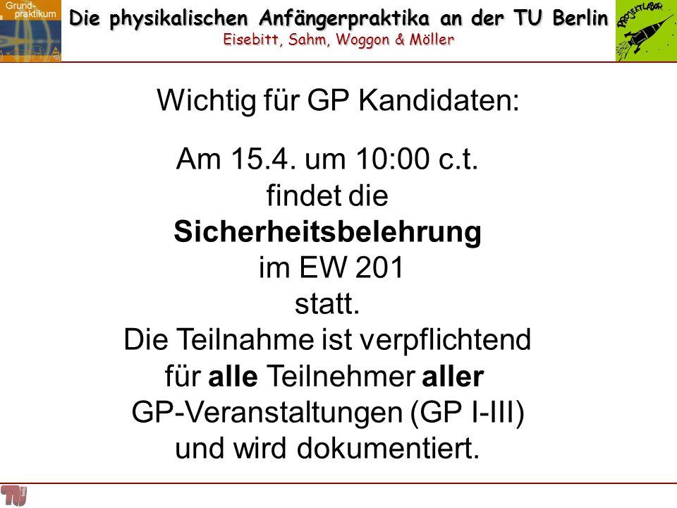 Die physikalischen Anfängerpraktika an der TU Berlin Eisebitt, Sahm, Woggon & Möller Am 15.4. um 10:00 c.t. findet die Sicherheitsbelehrung im EW 201