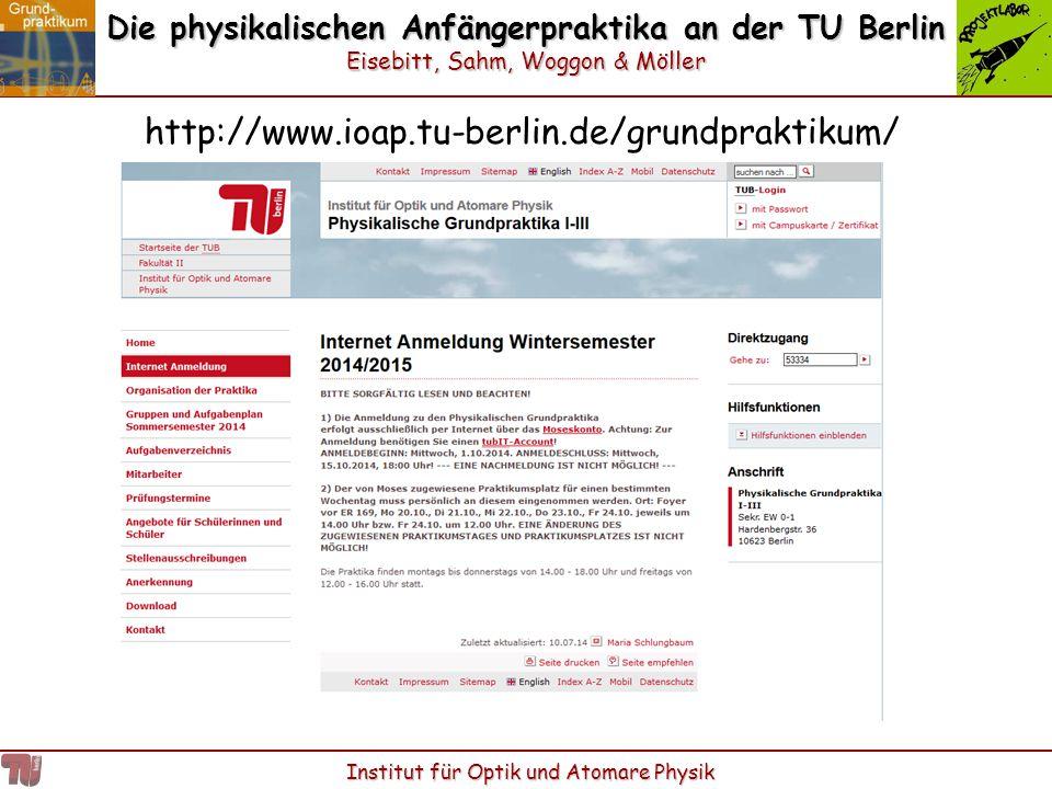 Die physikalischen Anfängerpraktika an der TU Berlin Eisebitt, Sahm, Woggon & Möller Institut für Optik und Atomare Physik http://www.ioap.tu-berlin.d