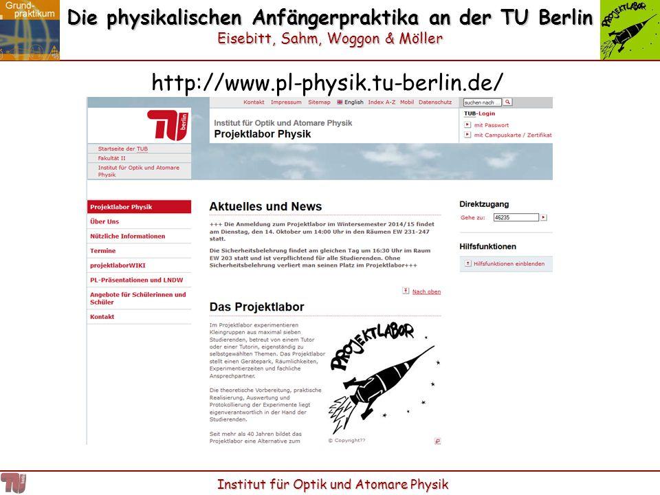 Die physikalischen Anfängerpraktika an der TU Berlin Eisebitt, Sahm, Woggon & Möller Institut für Optik und Atomare Physik http://www.pl-physik.tu-ber