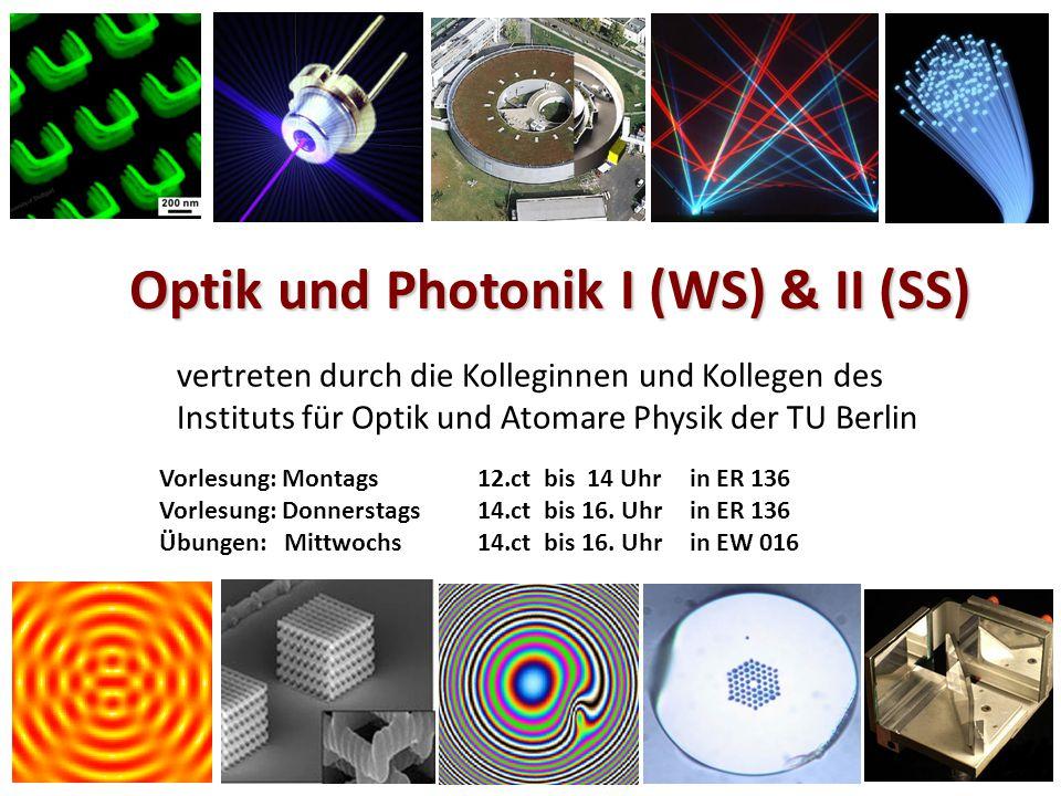 Optik und Photonik I (WS) & II (SS) vertreten durch die Kolleginnen und Kollegen des Instituts für Optik und Atomare Physik der TU Berlin Vorlesung: M