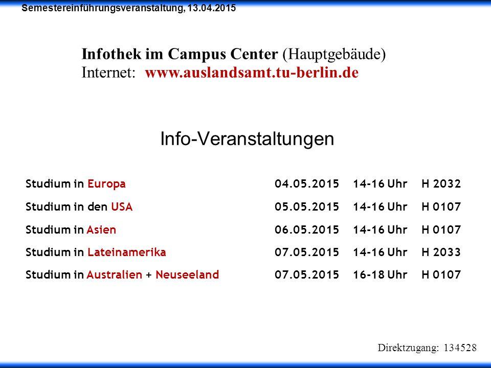 Semestereinführungsveranstaltung, 13.04.2015 Info-Veranstaltungen Studium in Europa04.05.201514-16 UhrH 2032 Studium in den USA05.05.201514-16 UhrH 01