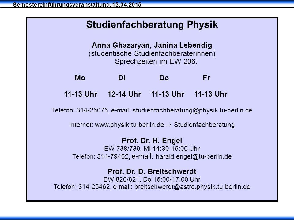 Semestereinführungsveranstaltung, 13.04.2015 Studienfachberatung Physik Anna Ghazaryan, Janina Lebendig (studentische Studienfachberaterinnen) Sprech