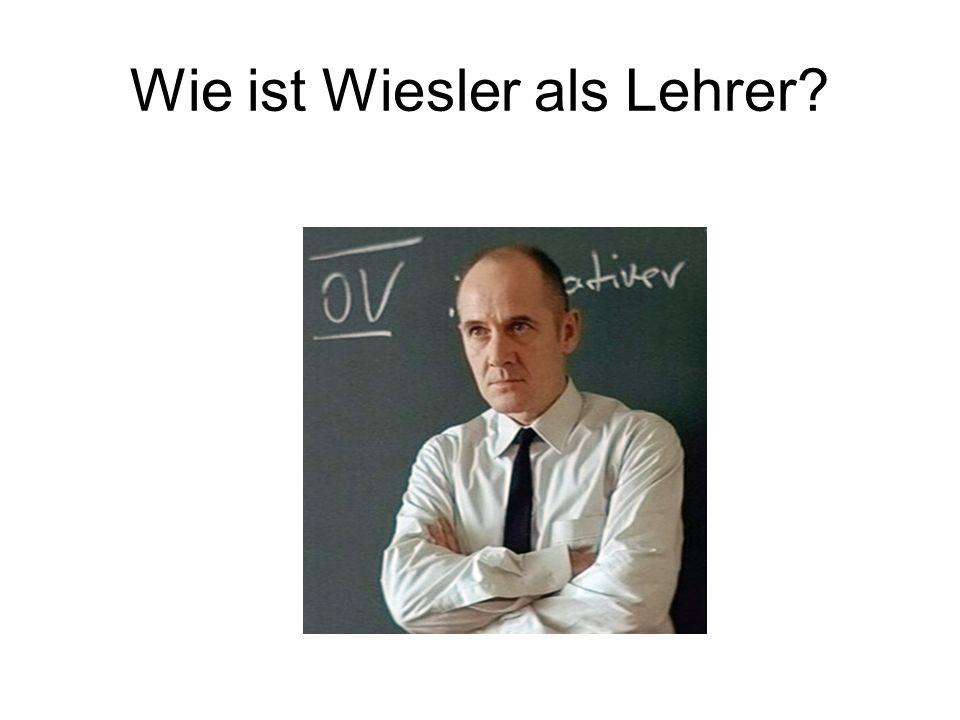 Wie ist Wiesler als Lehrer?