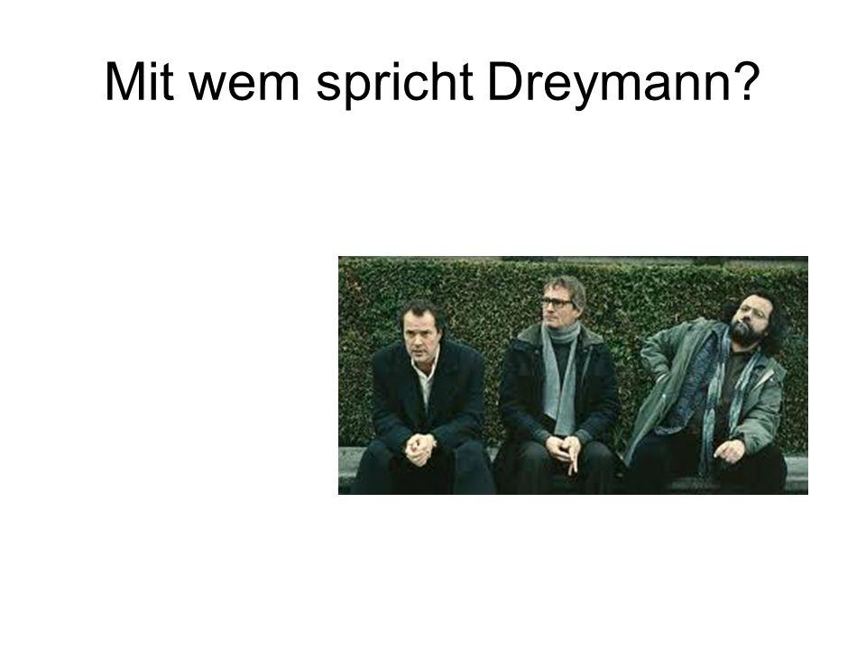 Mit wem spricht Dreymann?