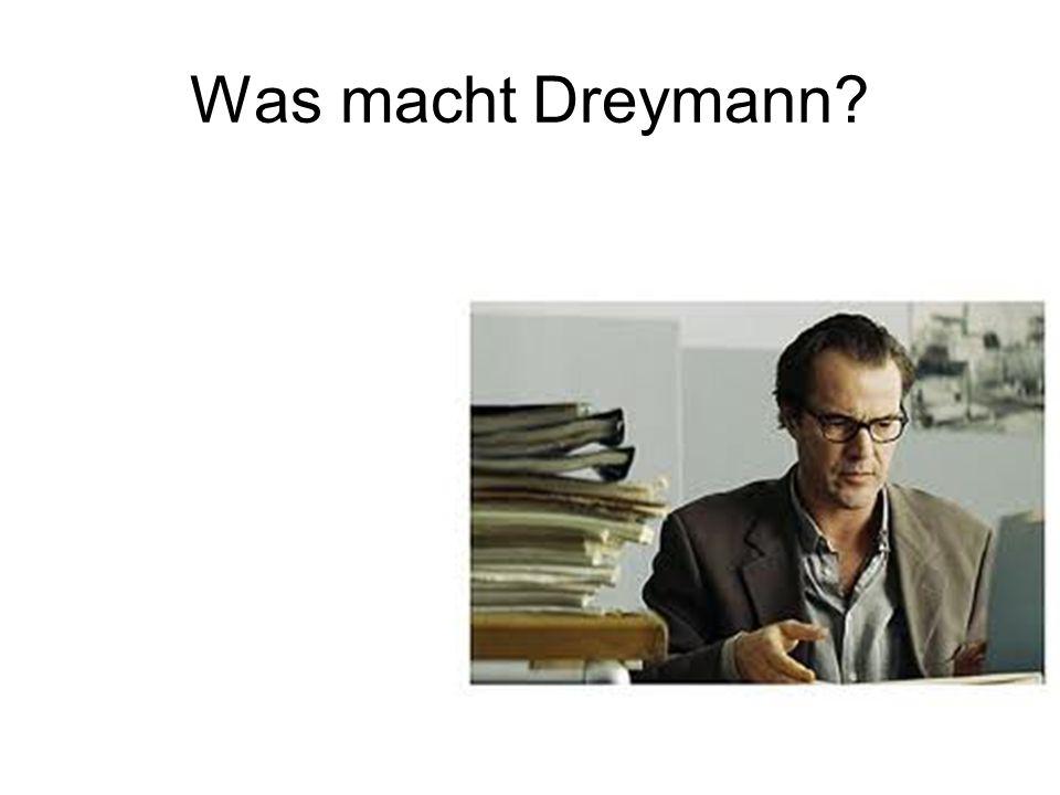 Was macht Dreymann?