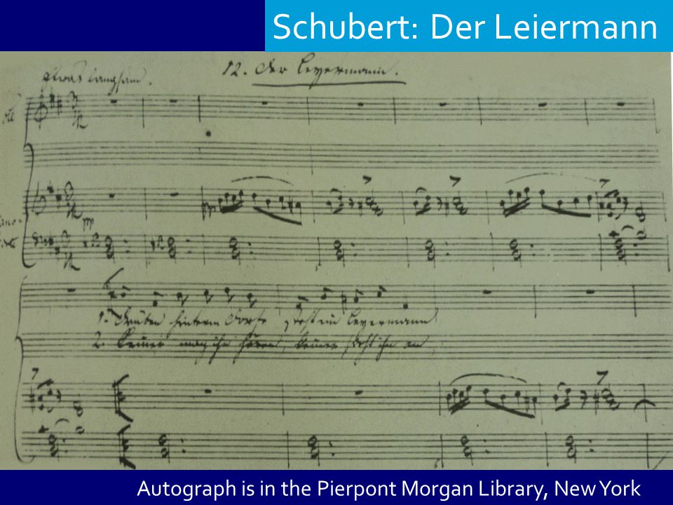 Schubert: Der Leiermann Autograph is in the Pierpont Morgan Library, New York