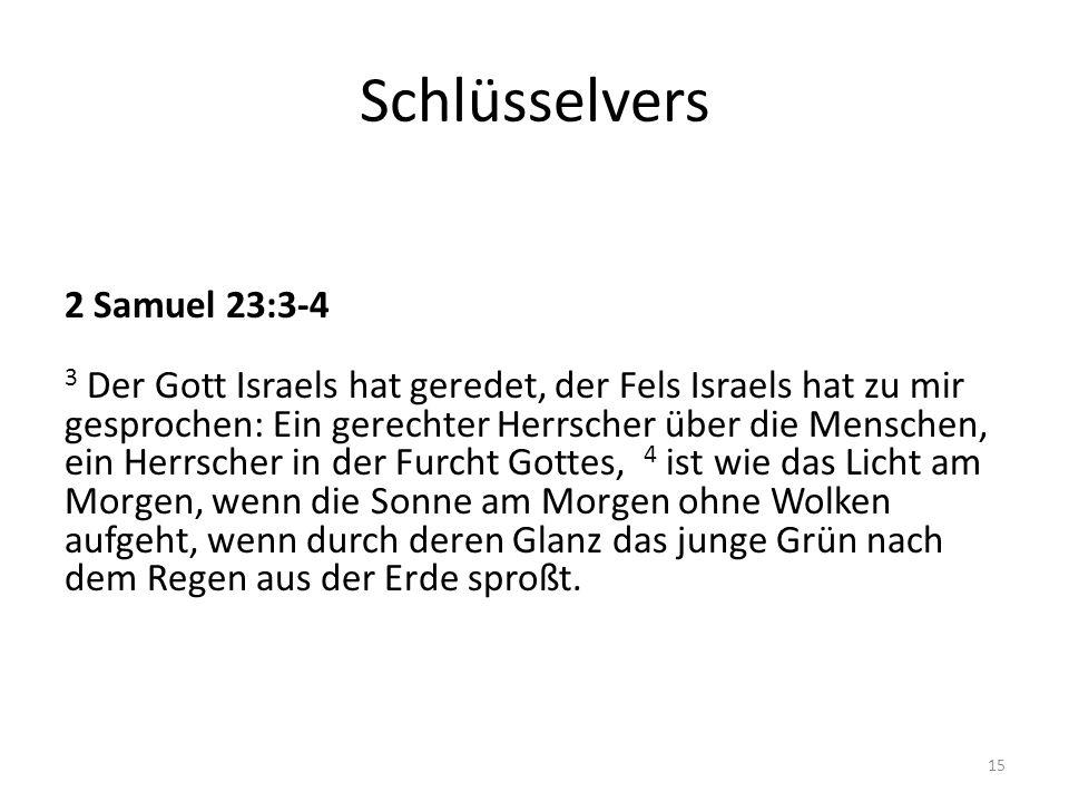 Schlüsselvers 2 Samuel 23:3-4 3 Der Gott Israels hat geredet, der Fels Israels hat zu mir gesprochen: Ein gerechter Herrscher über die Menschen, ein H