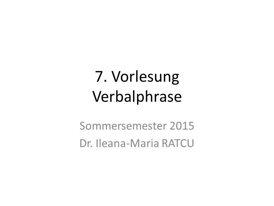 7. Vorlesung Verbalphrase Sommersemester 2015 Dr. Ileana-Maria RATCU