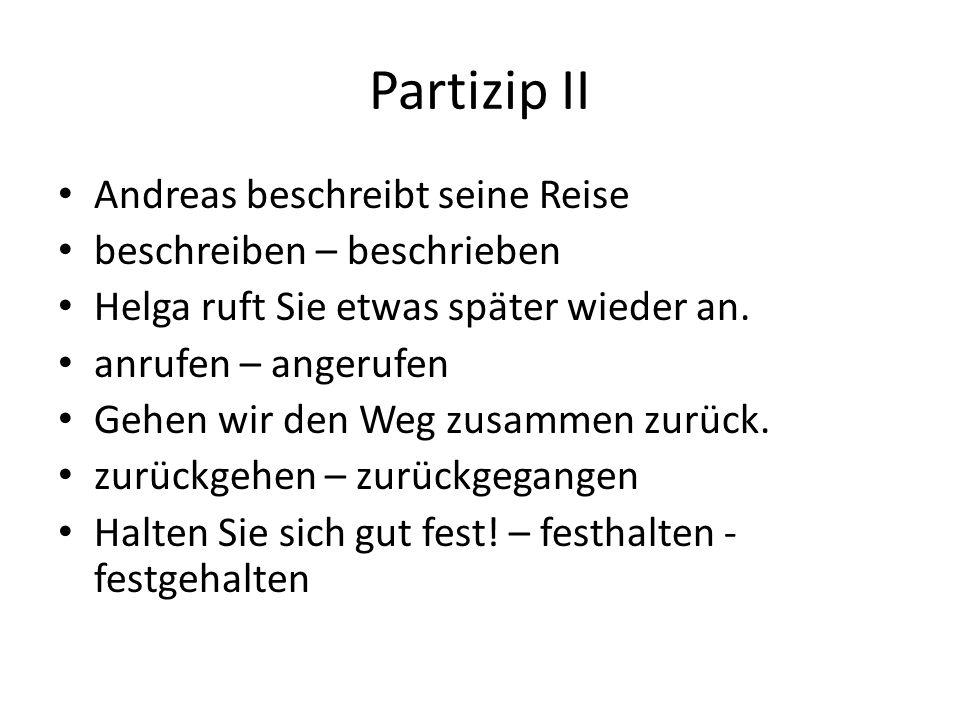 Partizip II Andreas beschreibt seine Reise beschreiben – beschrieben Helga ruft Sie etwas später wieder an.