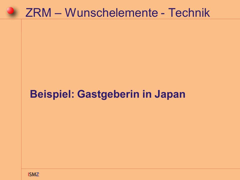 ZRM – Wunschelemente - Technik Beispiel: Gastgeberin in Japan