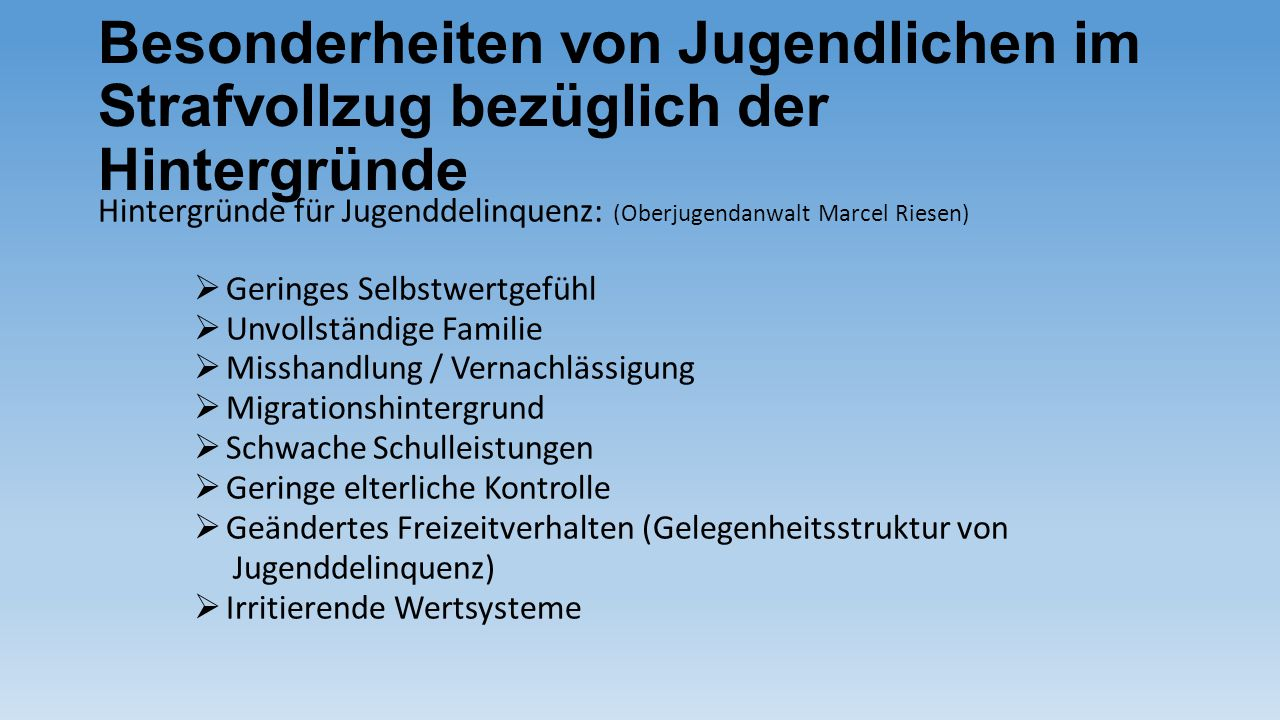 Besonderheiten von Jugendlichen im Strafvollzug bezüglich der Hintergründe Hintergründe für Jugenddelinquenz: (Oberjugendanwalt Marcel Riesen)  Gerin
