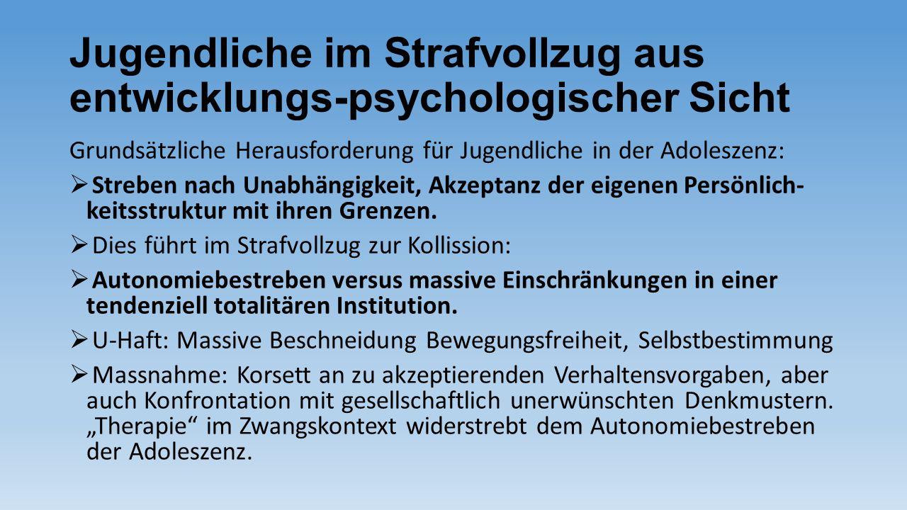Jugendliche im Strafvollzug aus entwicklungs-psychologischer Sicht Grundsätzliche Herausforderung für Jugendliche in der Adoleszenz:  Streben nach Un