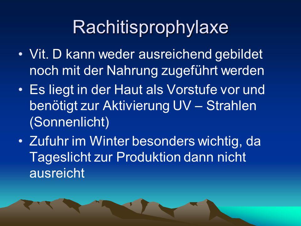 Rachitisprophylaxe Vit. D kann weder ausreichend gebildet noch mit der Nahrung zugeführt werden Es liegt in der Haut als Vorstufe vor und benötigt zur