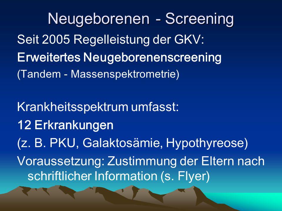 Neugeborenen - Screening Seit 2005 Regelleistung der GKV: Erweitertes Neugeborenenscreening (Tandem - Massenspektrometrie) Krankheitsspektrum umfasst: