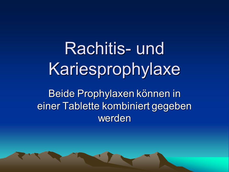 Rachitis- und Kariesprophylaxe Beide Prophylaxen können in einer Tablette kombiniert gegeben werden