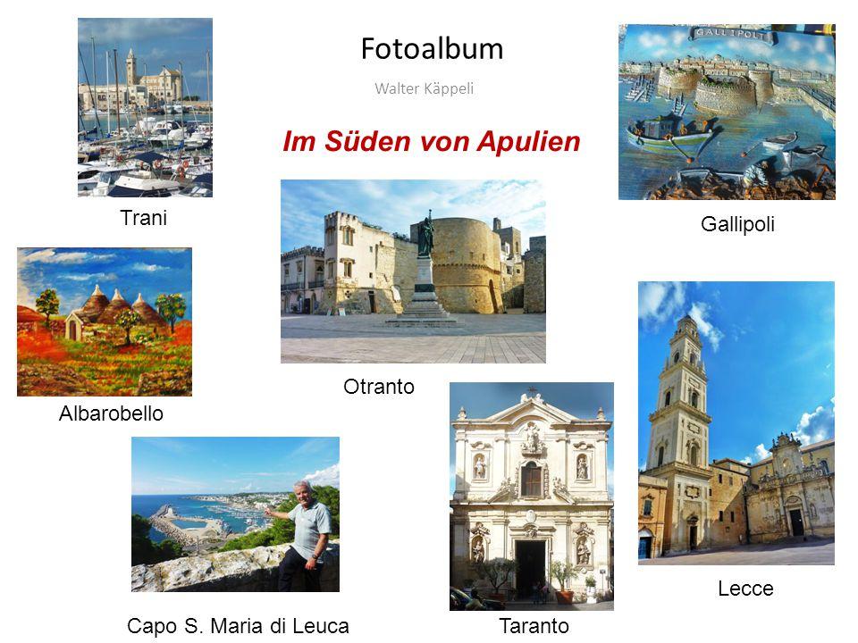Fotoalbum Walter Käppeli Im Süden von Apulien Albarobello Gallipoli Capo S.
