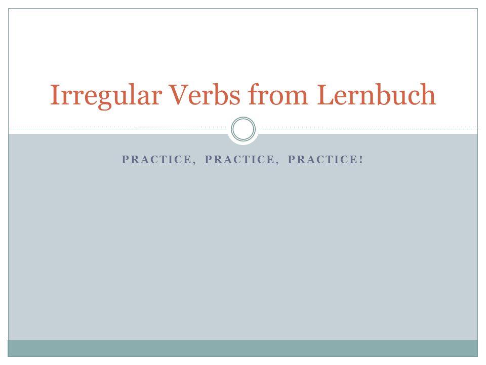 Inf/Pres Nar PastPerfektEngl Regular Verbs (Weak Verbs) are very numerous.