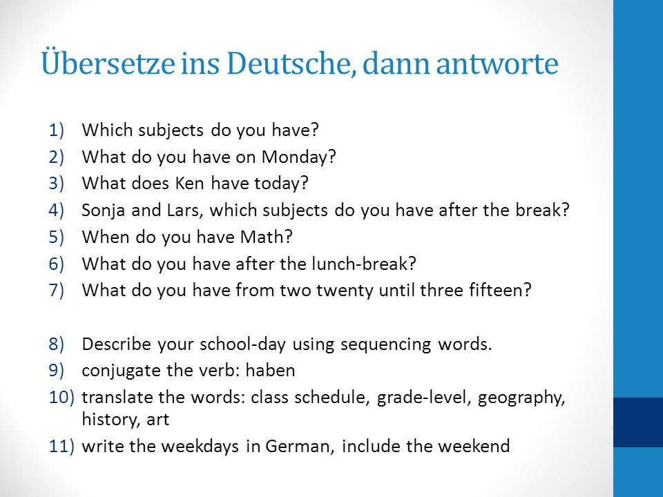 Übersetze ins Deutsche, dann antworte 1)Which subjects do you have? 2)What do you have on Monday? 3)What does Ken have today? 4)Sonja and Lars, which