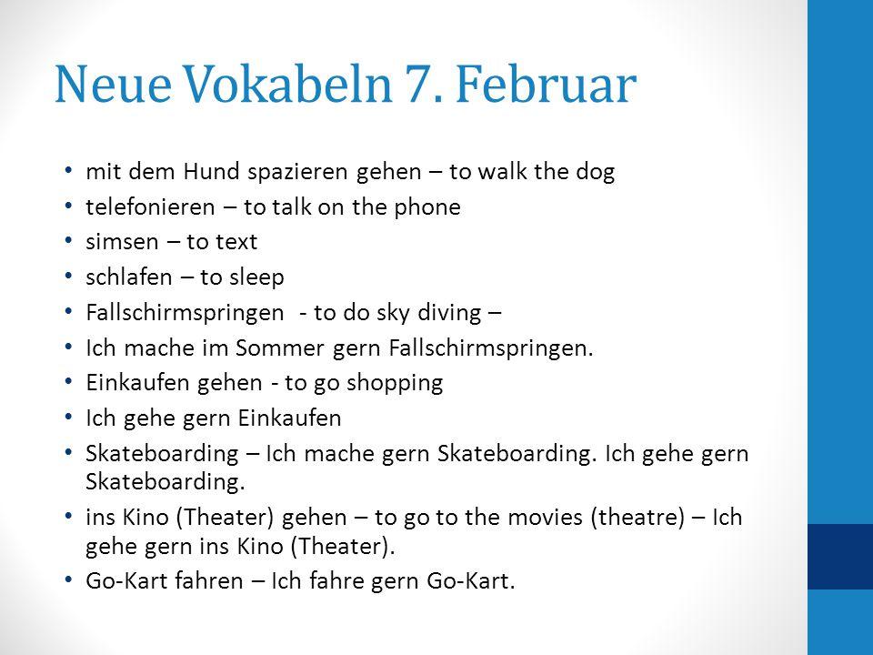 Neue Vokabeln 7. Februar mit dem Hund spazieren gehen – to walk the dog telefonieren – to talk on the phone simsen – to text schlafen – to sleep Falls