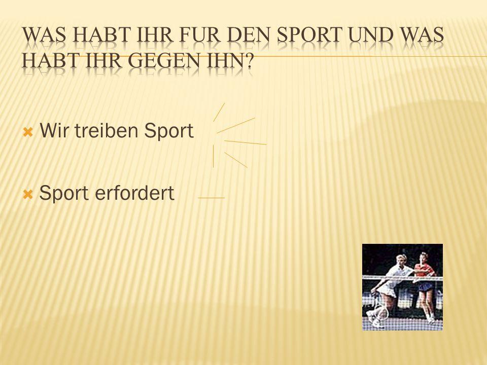  Wir treiben Sport  Sport erfordert