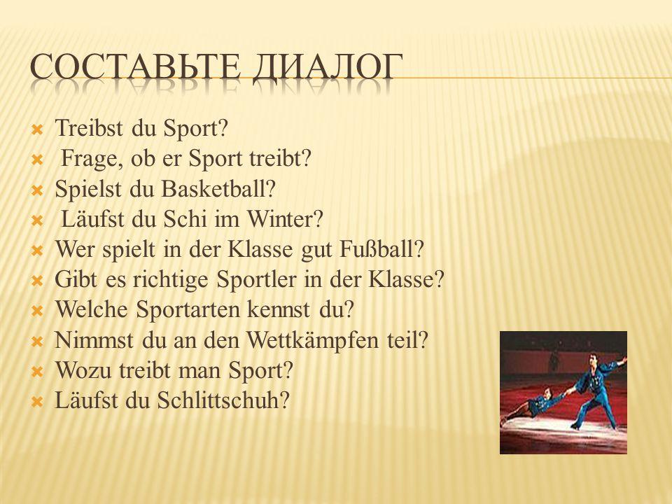  Treibst du Sport. Frage, ob er Sport treibt.  Spielst du Basketball.