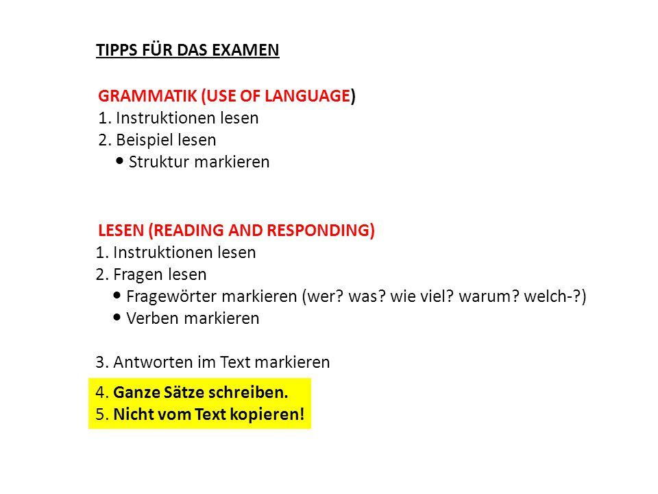 TIPPS FÜR DAS EXAMEN GRAMMATIK (USE OF LANGUAGE) 1. Instruktionen lesen 2. Beispiel lesen Struktur markieren 1. Instruktionen lesen 2. Fragen lesen Fr