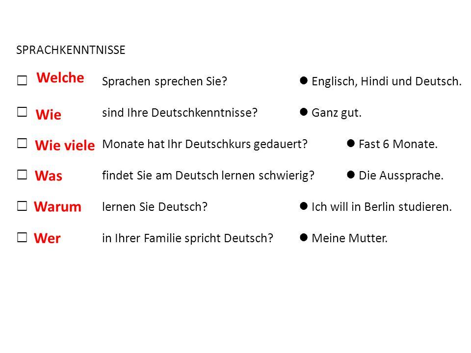 SPRACHKENNTNISSE  __________ Sprachen sprechen Sie? Englisch, Hindi und Deutsch.  __________ sind Ihre Deutschkenntnisse? Ganz gut.  __________ Mon