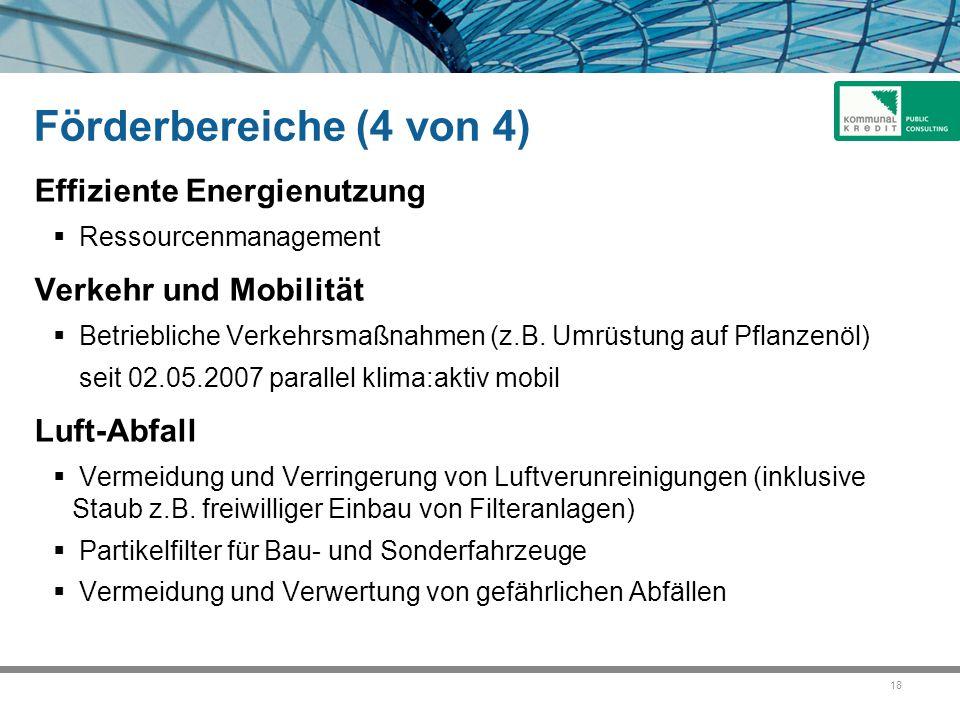 18 Förderbereiche (4 von 4) Effiziente Energienutzung  Ressourcenmanagement Verkehr und Mobilität  Betriebliche Verkehrsmaßnahmen (z.B. Umrüstung au
